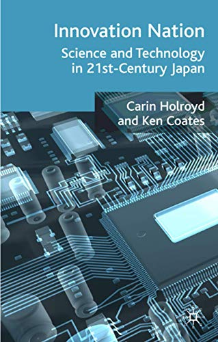 Innovation Nation: Science and Technology in 21st Century Japan: Coates K.S