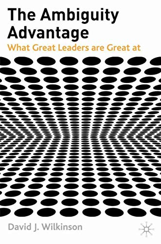 9781403987655: The Ambiguity Advantage: What Great Leaders are Great At