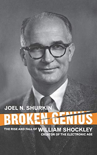 9781403988157: Broken Genius: The Rise And Fall of William Shockley, Creator of the Electronic Age