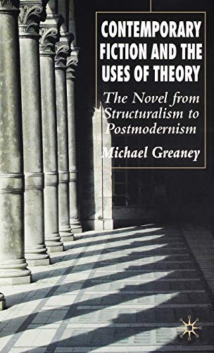 9781403991461: Contemporary Fiction and the Uses of Theory: The Novel from Structuralism to Postmodernism