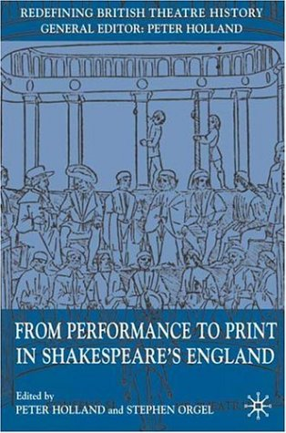 Performance to Print in Shakespeare's England (Redefining British Theatre History) (1403992290) by Peter Holland; Stephen Orgel