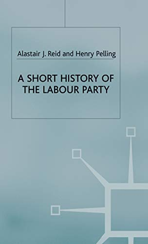 A Short History of the Labour Party: Reid, Alastair J., Pelling, Henry