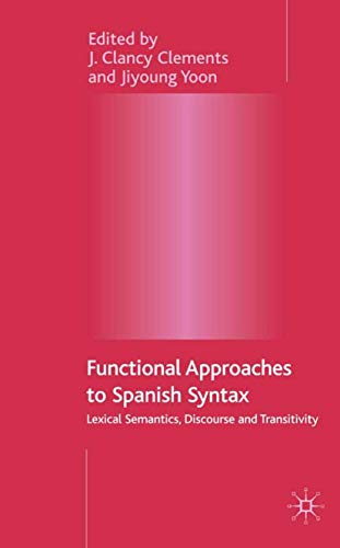 Functional Approaches to Spanish Syntax: Lexical Semantics, Discourse and Transitivity: Palgrave ...