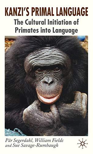 Kanzi's Primal Language: The Cultural Initiation of Primates into Language: P. Segerdahl