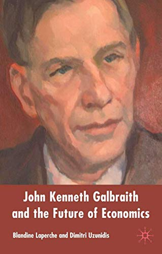9781403996169: John Kenneth Galbraith and the Future of Economics