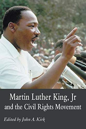 Martin Luther King, Jr. and the Civil Rights Movement: Controversies and Debates: John A. Kirk