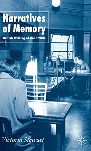 9781403997036: Narratives of Memory: British Writing of the 1940s