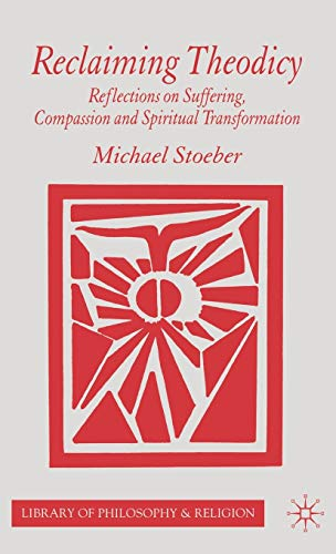 9781403997623: Reclaiming Theodicy: Reflections on Suffering, Compassion and Spiritual Transformation (Library of Philosophy and Religion)