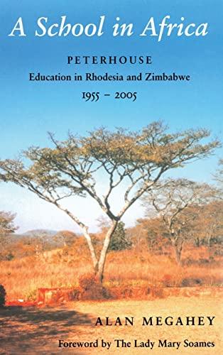 9781403998514: A School in Africa: Peterhouse. Education in Rhodesia and Zimbabwe1955-2005