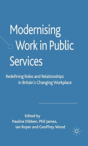 Modernising Work in Public Services: Redefining Roles and Relationships in Britain's Changing ...