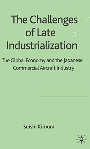 Challenges Of Late Industrialization: The Global Economy And The Japanese Commercial Aircraft ...