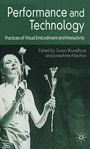 9781403999078: Performance and Technology: Practices of Virtual Embodiment and Interactivity