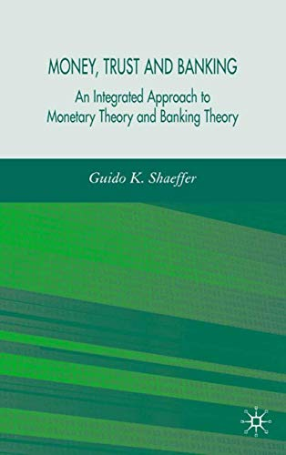 9781403999405: Money, Trust, and Banking: An Integrated Approach to Monetary Theory and Banking Theory