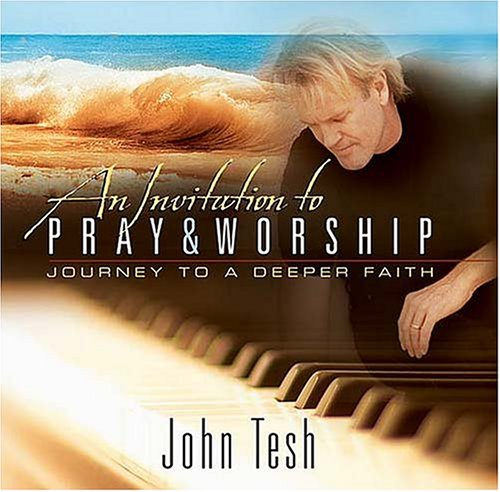 An Invitation to Pray and Worship: A: Tesh, John