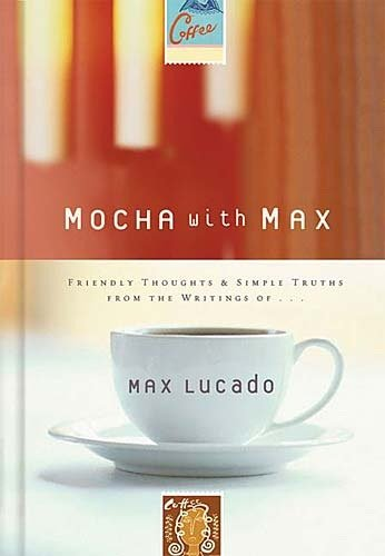 Mocha With Max: Friendly Thoughts & Simple Truths From The Writings Of Max Lucado