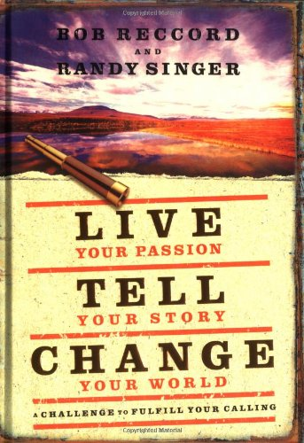 9781404101098: Live Your Passion, Tell Your Story, Change Your World