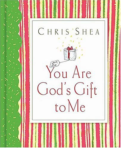 You Are God's Gift to Me (1404101462) by Chris Shea