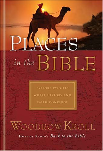 9781404101746: Places in the Bible: Explore 125 Destinations Where History And Faith Unite