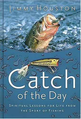 9781404101944: Catch Of The Day: Spiritual Lessons For Life From The Sport Of Fishing