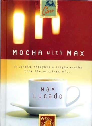 Mocha with Max - Friendly Thoughts & Simple Truths From the Writings of Max Lucado