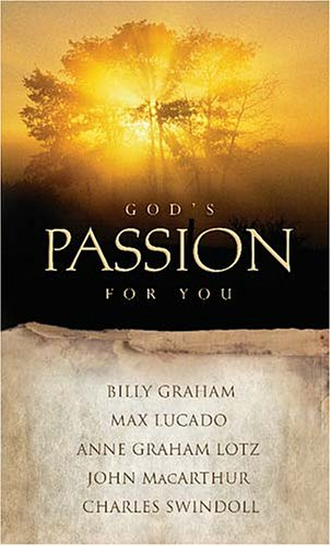 God's Passion For You (140410237X) by Graham, Billy; Lotz, Anne Graham; Lucado, Max; MacArthur, John; Swindoll, Charles R.