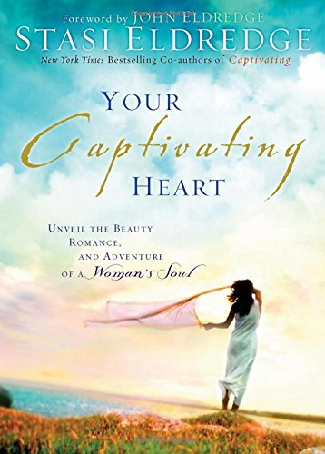 Your Captivating Heart: Unveil the Beauty, Romance, and Adventure of a Woman's Soul (1404103066) by Stasi Eldredge
