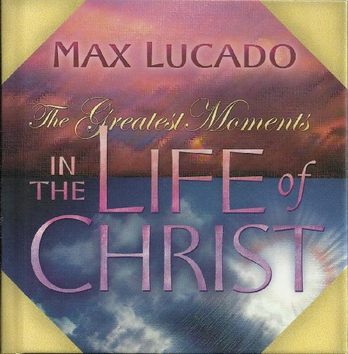 9781404103122: The Greatest Moments in the Life of Christ