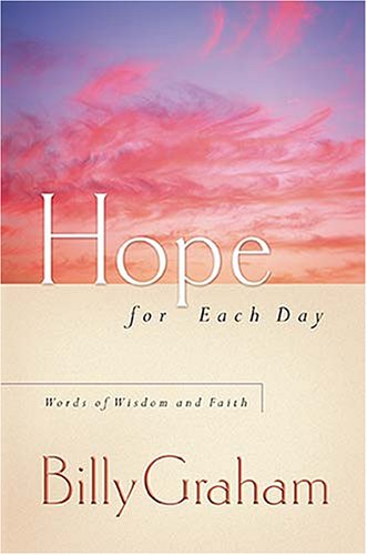 Hope for Each Day: Words of Wisdom and Faith (1404103929) by Graham, Billy