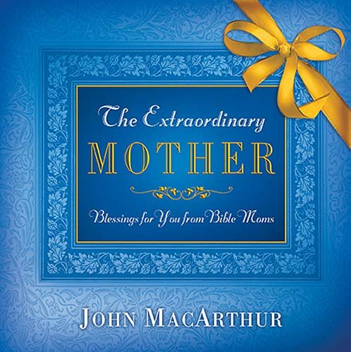 9781404103931: The Extraordinary Mother: Blessings for You from Bible Moms