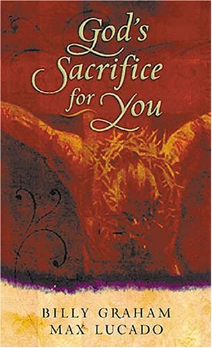 God's Sacrifice for You (9781404104020) by Billy Graham; Max Lucado