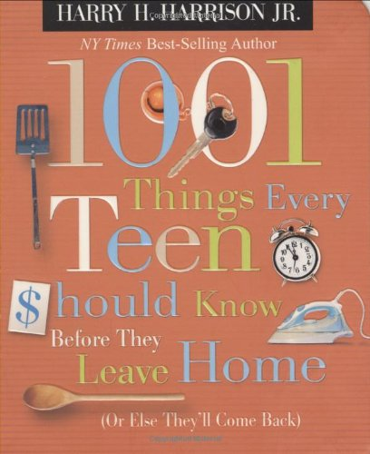 9781404104327: 1001 Things Every Teen Should Know Before They Leave Home: Or Else They'll Come Back