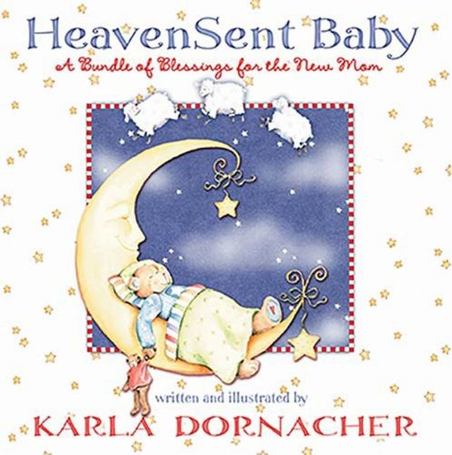 Heaven Sent Baby: A Bundle of Blessings for the New Mom (1404104410) by Karla Dornacher