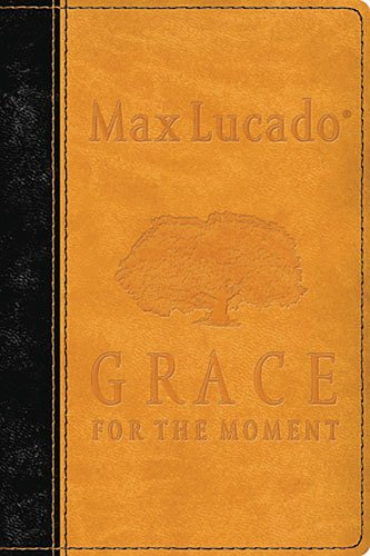 Grace for the Moment, Vol. 1: Inspirational Thoughts for Each Day of the Year (1404113371) by Max Lucado