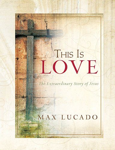 This Is Love, the Extraordinary Story of Jesus (9781404175105) by Lucado, Max