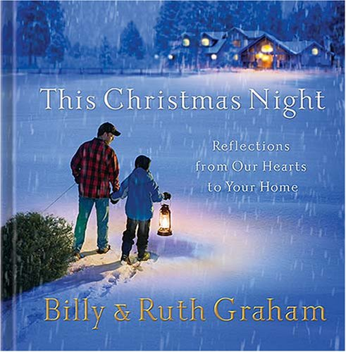 This Christmas Night: Reflections from Our Hearts to Your Home (1404175369) by Billy Graham; Ruth Bell Graham