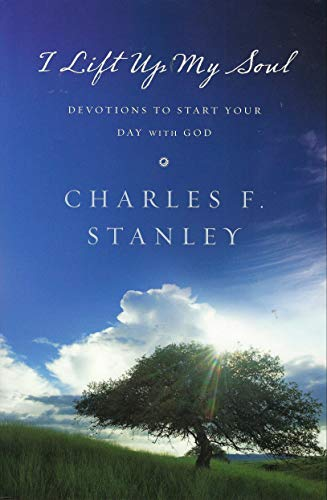 I Lift Up My Soul: Devotions to Start Your Day With God: Stanley, Charles F.
