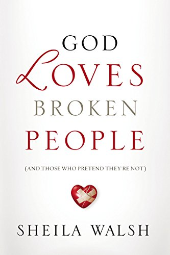 9781404183544: GOD LOVES BROKEN PEOPLE (International Edition): How Our Loving Father Makes Us Whole