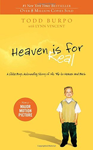 9781404183612: [Heaven is for Real: A Little Boy's Astounding Story of His Trip to Heaven and Back] (By: Todd Burpo) [published: November, 2010]