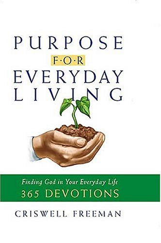 Purpose for Everyday Living: Finding God in Everyday Life: Criswell Freeman