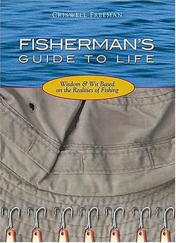 9781404185081: Fisherman's Guide to Life: Wisdom & Wit Based On the Realities of Fishing