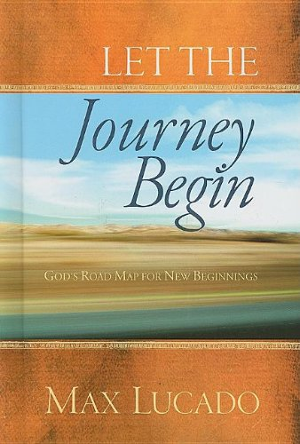 Let the Journey Begin: God's Roadmap for New Beginnings: Lucado, Max