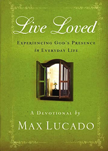 Live Loved: Experiencing God's Presence in Everyday Life: Max Lucado
