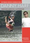 9781404200661: Danny Harf: Wakeboarding Superstar (Extreme Sports Biographies)