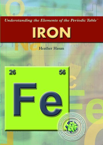 Iron (Understanding the Elements of the Periodic Table): Heather Hasan