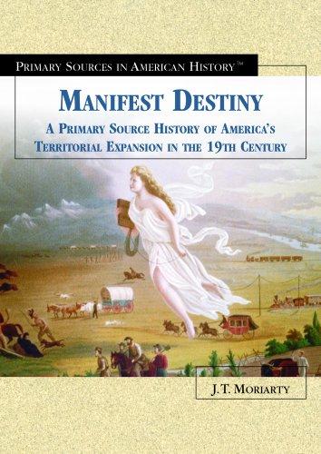 Manifest Destiny: A Primary Source History of: Jarnow, Jesse, Moriarty,