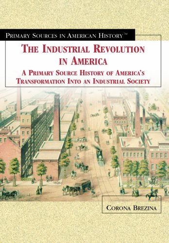 The Industrial Revolution in America: A Primary: Brezina, Corona