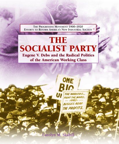 9781404201989: The Socialist Party: Eugene V. Debs and the Radical Politics of the American Working Class (The Progressive Movement 1900-1920: Efforts to Reform America's New Industrial Society)