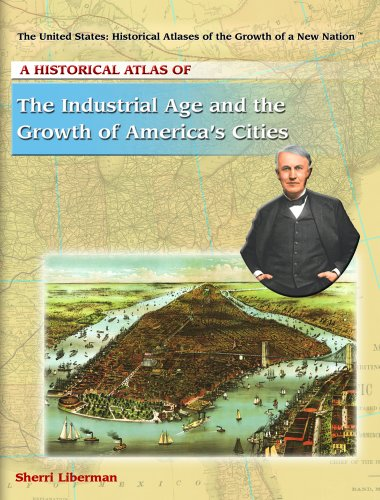 A Historical Atlas of the Industrial Age and the Growth of America's Cities (The United States...