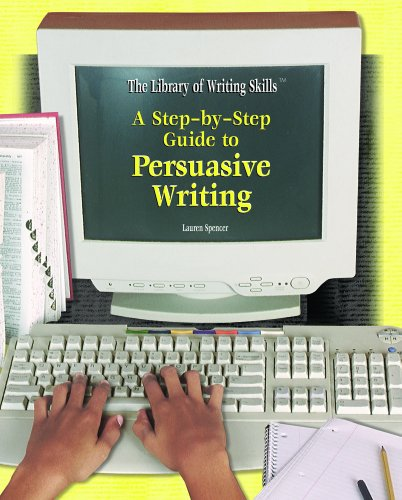 9781404202177: A Step-By-Step Guide to Persuasive Writing (Library of Writing Skills)