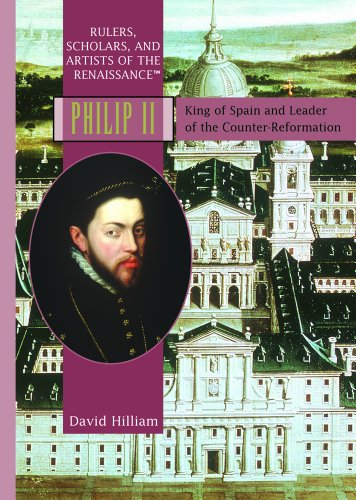 9781404203174: Philip II: King Of Spain and Leader of the Counter-Reformation (RULERS, SCHOLARS, AND ARTISTS OF THE RENAISSANCE)